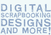 Digital Scrapbooking Designs and More